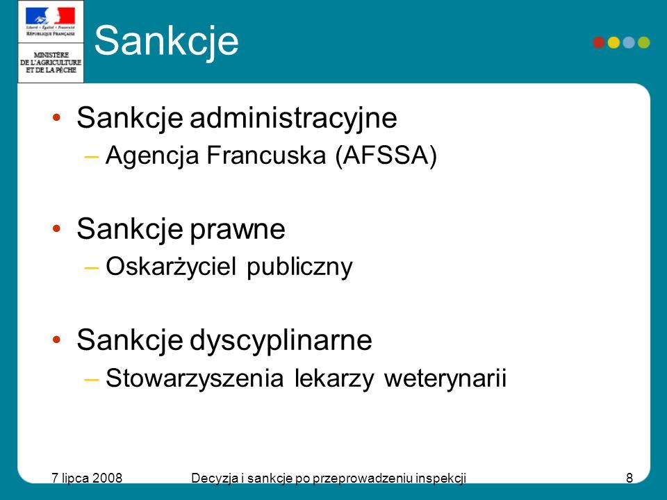 7 lipca 2008Decyzja i sankcje po przeprowadzeniu inspekcji9 Sankcje Sankcje administracyjne uwzględniają: –Zasadę legalności Wszystkie sankcje są opisane w odpowiednich dokumentach prawnych (Kodeks Zdrowia Publicznego…).