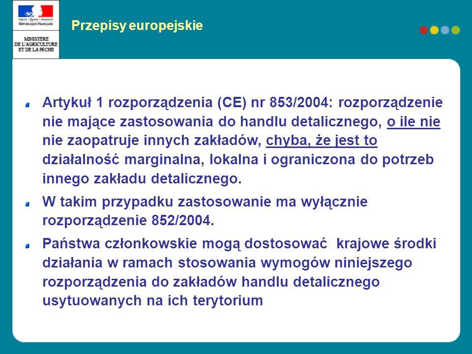 Artykuł 1 rozporządzenia (CE) nr 853/2004: rozporządzenie nie mające zastosowania do handlu detalicznego, o ile nie nie zaopatruje innych zakładów, chyba, że jest to działalność marginalna, lokalna i ograniczona do potrzeb innego zakładu detalicznego.