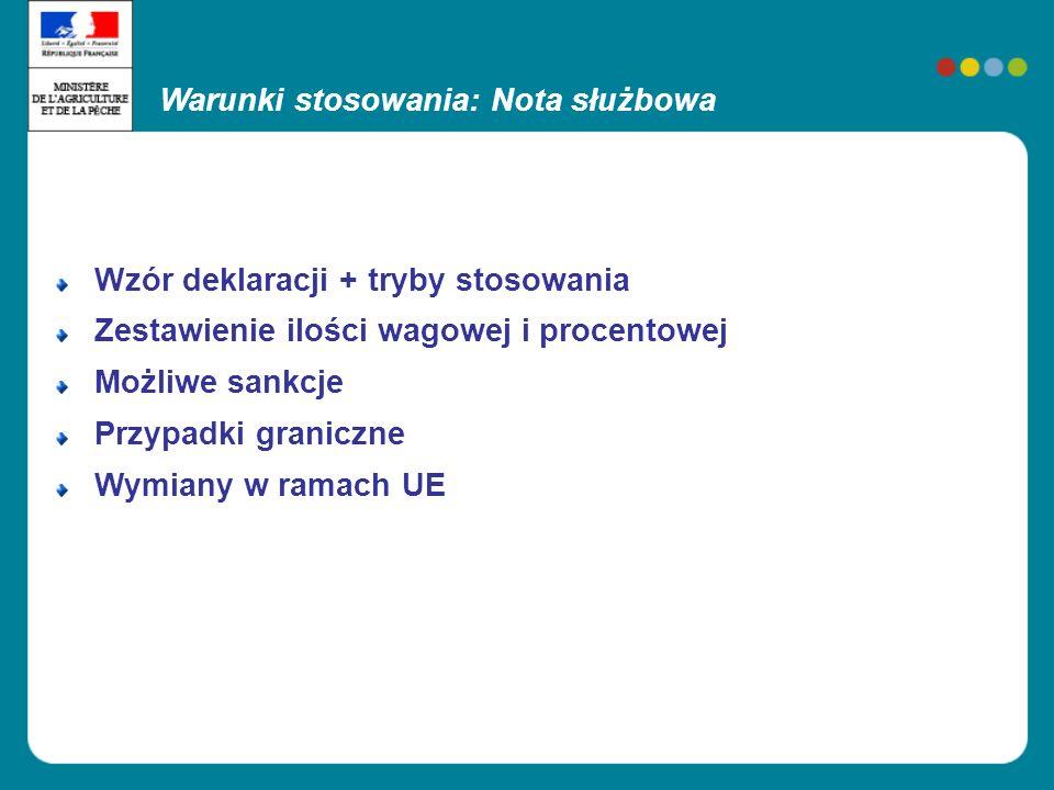 Wzór deklaracji + tryby stosowania Zestawienie ilości wagowej i procentowej Możliwe sankcje Przypadki graniczne Wymiany w ramach UE Warunki stosowania: Nota służbowa