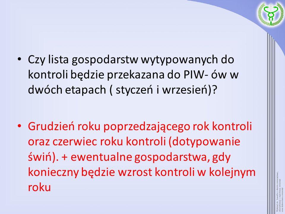 Czy lista gospodarstw wytypowanych do kontroli będzie przekazana do PIW- ów w dwóch etapach ( styczeń i wrzesień)? Grudzień roku poprzedzającego rok k