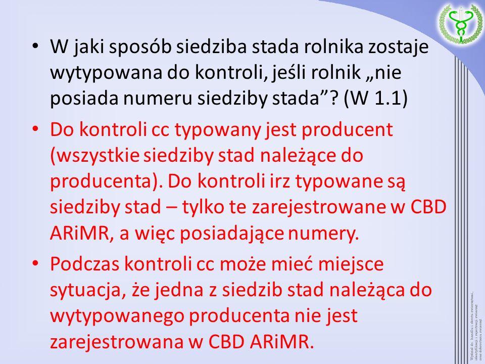 W jaki sposób siedziba stada rolnika zostaje wytypowana do kontroli, jeśli rolnik nie posiada numeru siedziby stada? (W 1.1) Do kontroli cc typowany j