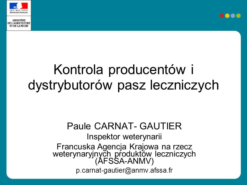 Kontrola producentów i dystrybutorów pasz leczniczych Paule CARNAT- GAUTIER Inspektor weterynarii Francuska Agencja Krajowa na rzecz weterynaryjnych p