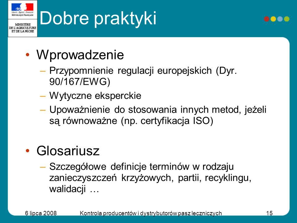 6 lipca 2008Kontrola producentów i dystrybutorów pasz leczniczych15 Dobre praktyki Wprowadzenie –Przypomnienie regulacji europejskich (Dyr. 90/167/EWG