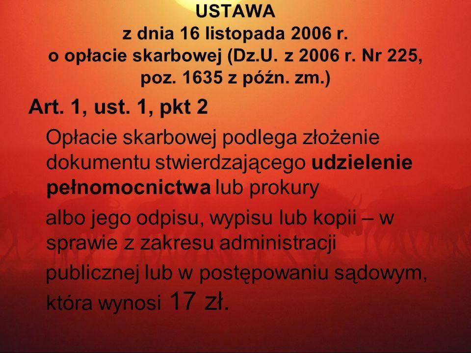 USTAWA z dnia 16 listopada 2006 r. o opłacie skarbowej (Dz.U. z 2006 r. Nr 225, poz. 1635 z późn. zm.) Art. 1, ust. 1, pkt 2 Opłacie skarbowej podlega