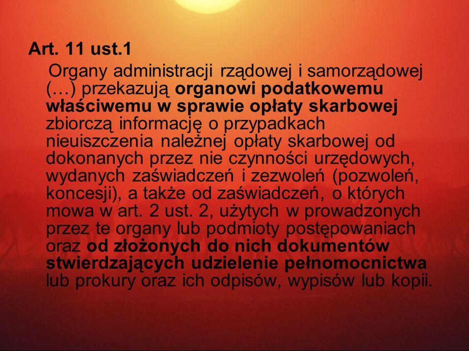 Art. 11 ust.1 Organy administracji rządowej i samorządowej (…) przekazują organowi podatkowemu właściwemu w sprawie opłaty skarbowej zbiorczą informac