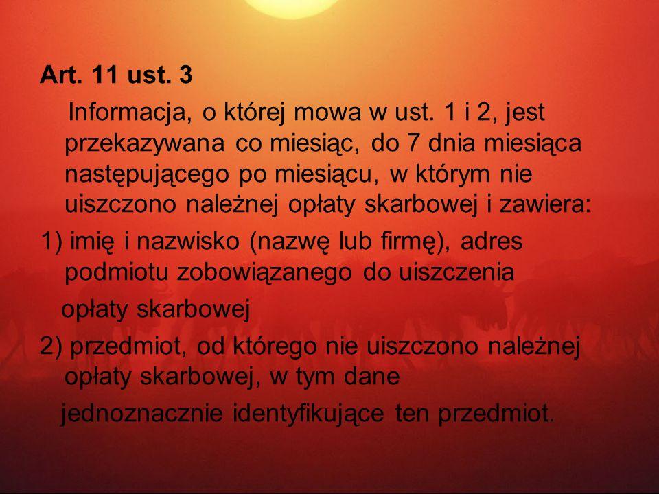 Art. 11 ust. 3 Informacja, o której mowa w ust. 1 i 2, jest przekazywana co miesiąc, do 7 dnia miesiąca następującego po miesiącu, w którym nie uiszcz