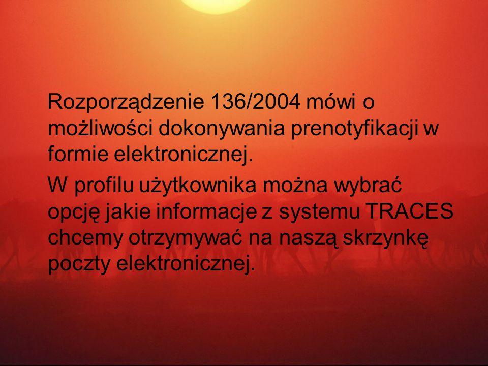 Rozporządzenie 136/2004 mówi o możliwości dokonywania prenotyfikacji w formie elektronicznej. W profilu użytkownika można wybrać opcję jakie informacj