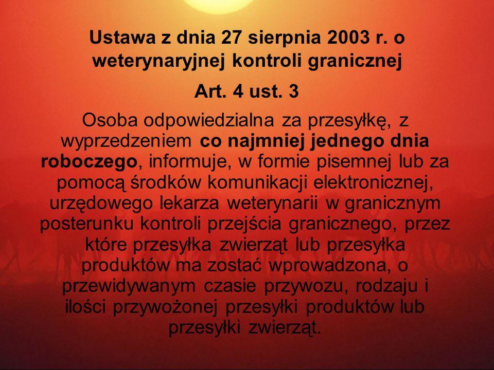 Ustawa z dnia 27 sierpnia 2003 r. o weterynaryjnej kontroli granicznej Art. 4 ust. 3 Osoba odpowiedzialna za przesyłkę, z wyprzedzeniem co najmniej je