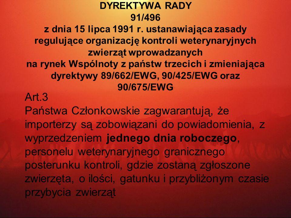 DYREKTYWA RADY 91/496 z dnia 15 lipca 1991 r. ustanawiająca zasady regulujące organizację kontroli weterynaryjnych zwierząt wprowadzanych na rynek Wsp