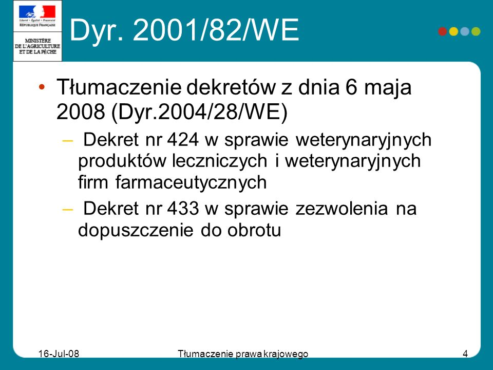 16-Jul-08Tłumaczenie prawa krajowego4 Dyr. 2001/82/WE Tłumaczenie dekretów z dnia 6 maja 2008 (Dyr.2004/28/WE) – Dekret nr 424 w sprawie weterynaryjny