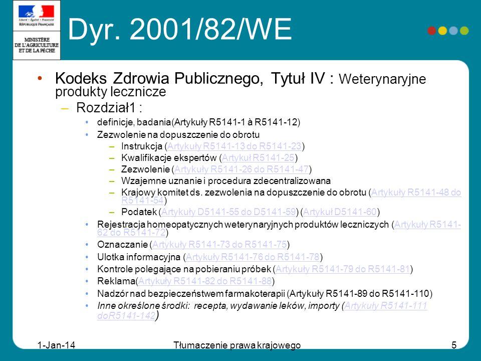 1-Jan-14Tłumaczenie prawa krajowego5 Dyr. 2001/82/WE Kodeks Zdrowia Publicznego, Tytuł IV : Weterynaryjne produkty lecznicze –Rozdział1 : definicje, b