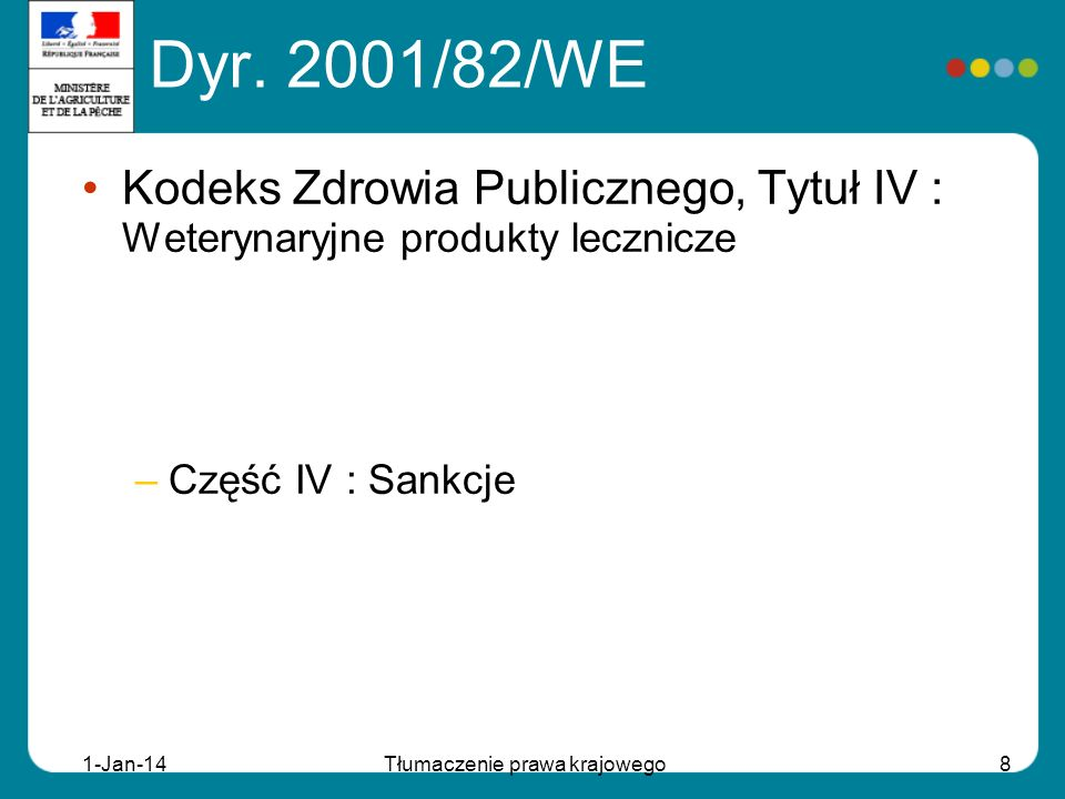 1-Jan-14Tłumaczenie prawa krajowego8 Kodeks Zdrowia Publicznego, Tytuł IV : Weterynaryjne produkty lecznicze –Część IV : Sankcje Dyr. 2001/82/WE