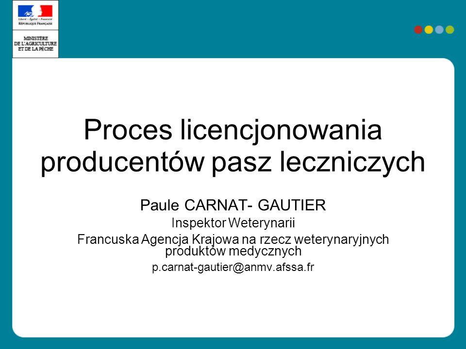 Proces licencjonowania producentów pasz leczniczych Paule CARNAT- GAUTIER Inspektor Weterynarii Francuska Agencja Krajowa na rzecz weterynaryjnych pro