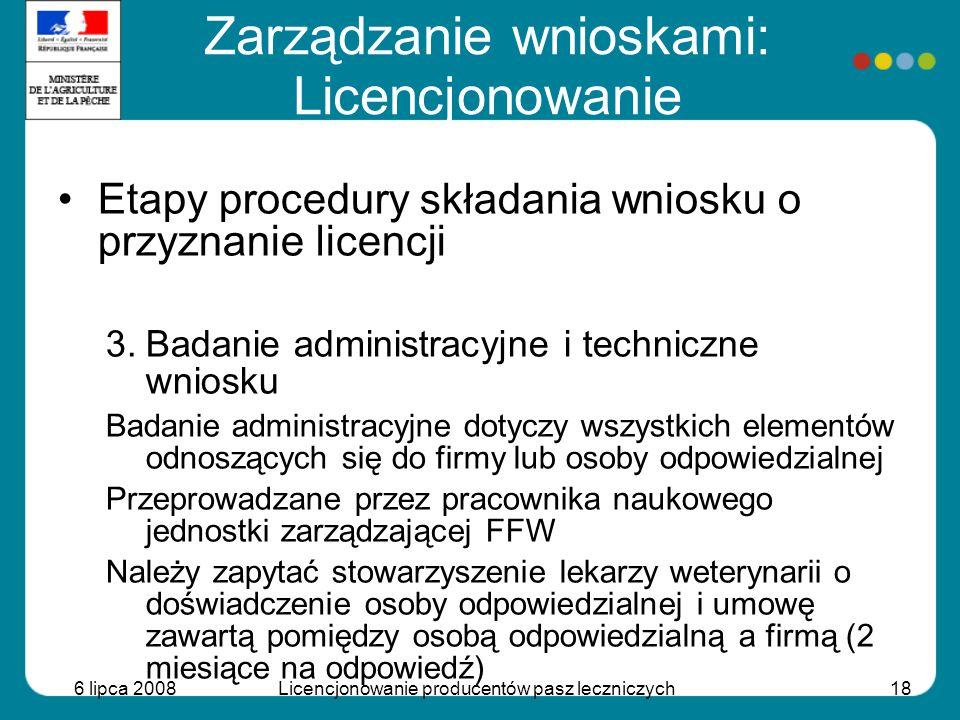 6 lipca 2008Licencjonowanie producentów pasz leczniczych18 Etapy procedury składania wniosku o przyznanie licencji 3.Badanie administracyjne i technic
