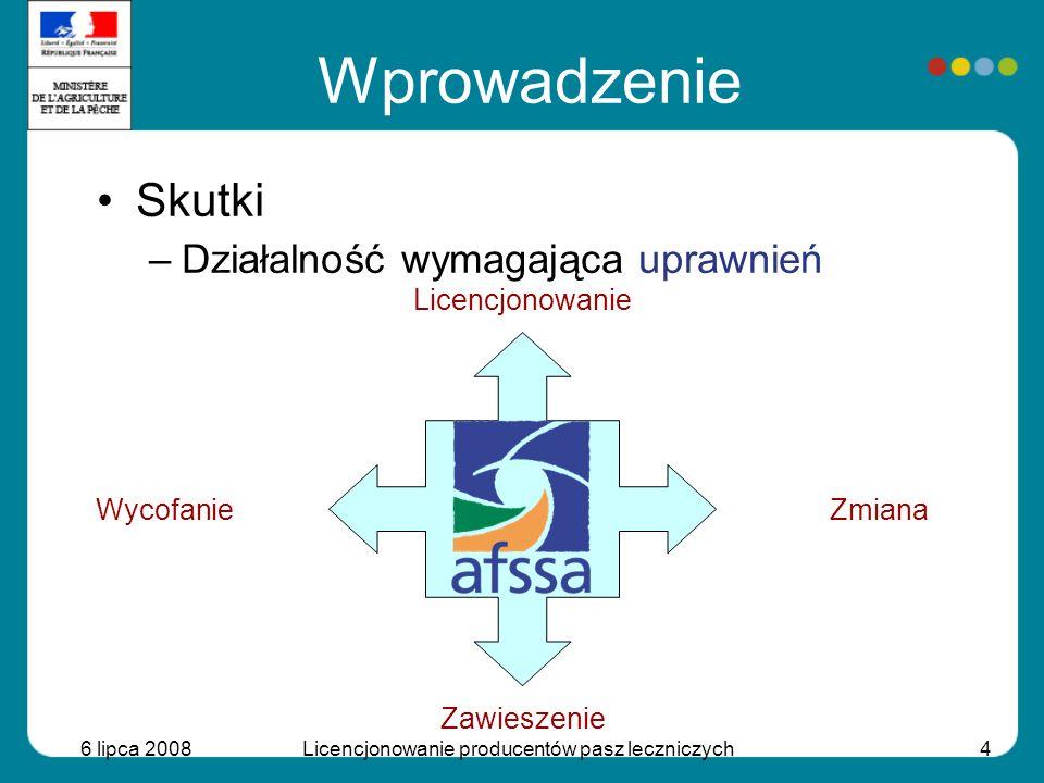 6 lipca 2008Licencjonowanie producentów pasz leczniczych4 Wprowadzenie Skutki –Działalność wymagająca uprawnień Licencjonowanie Zawieszenie ZmianaWyco