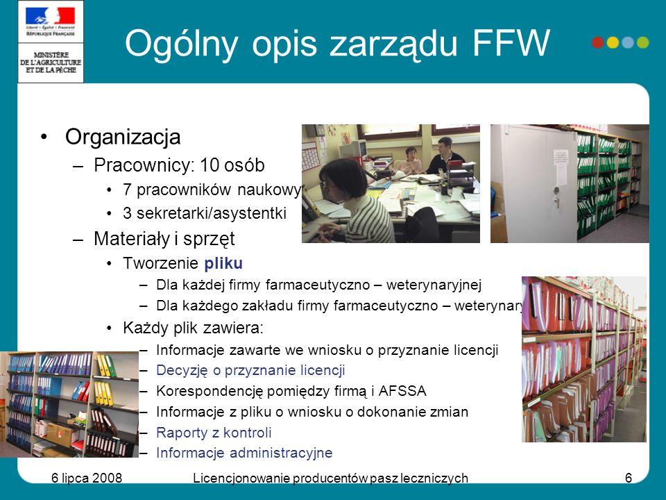 6 lipca 2008Licencjonowanie producentów pasz leczniczych6 Ogólny opis zarządu FFW Organizacja –Pracownicy: 10 osób 7 pracowników naukowych 3 sekretark