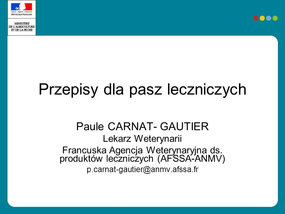 Przepisy dla pasz leczniczych Paule CARNAT- GAUTIER Lekarz Weterynarii Francuska Agencja Weterynaryjna ds.