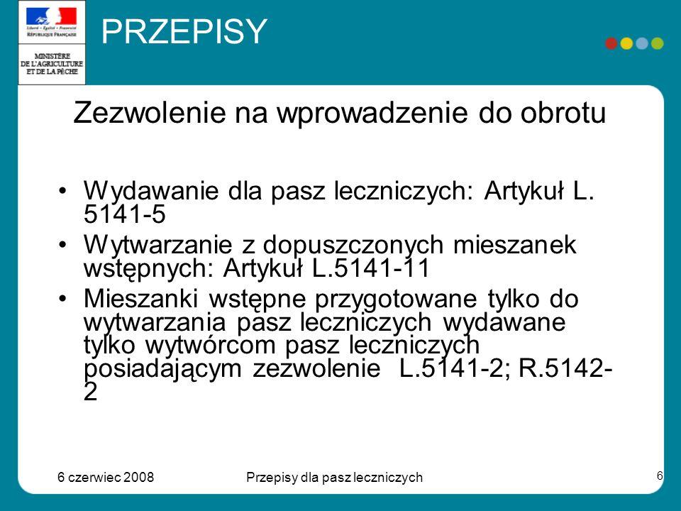 6 czerwiec 2008Przepisy dla pasz leczniczych 6 Zezwolenie na wprowadzenie do obrotu Wydawanie dla pasz leczniczych: Artykuł L.