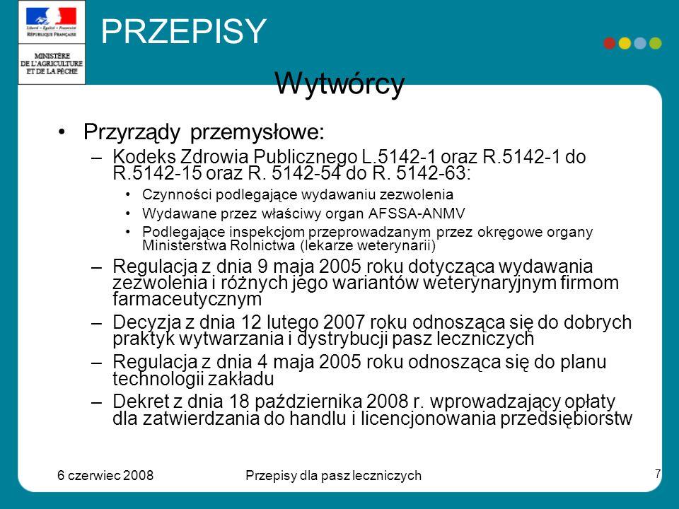 6 czerwiec 2008Przepisy dla pasz leczniczych 8 Wytwórcy Wytwarzania w gospodarstwach: –Kodeks Zdrowia Publicznego L.5143-3 Czynności podlegające wydawaniu zezwolenia Wydawane przez lokalny organ Podlegające inspekcjom przeprowadzanym przez okręgowe organy Ministerstwa Rolnictwa (lekarze weterynarii) –Regulacja z dnia 9 czerwca 2004 roku odnosząca się do umowy użytkowników pasz leczniczych przygotowywanych od ręki –Regulacja z dnia 9 czerwca 2004 roku odnosząca się do dobrych praktyk przygotowywanych od ręki weterynaryjnych produktów leczniczych PRZEPISY