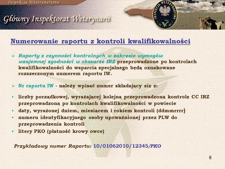 6 Numerowanie raportu z kontroli kwalifikowalności Raporty z czynności kontrolnych w zakresie wymogów wzajemnej zgodności w obszarze IRZ przeprowadzon