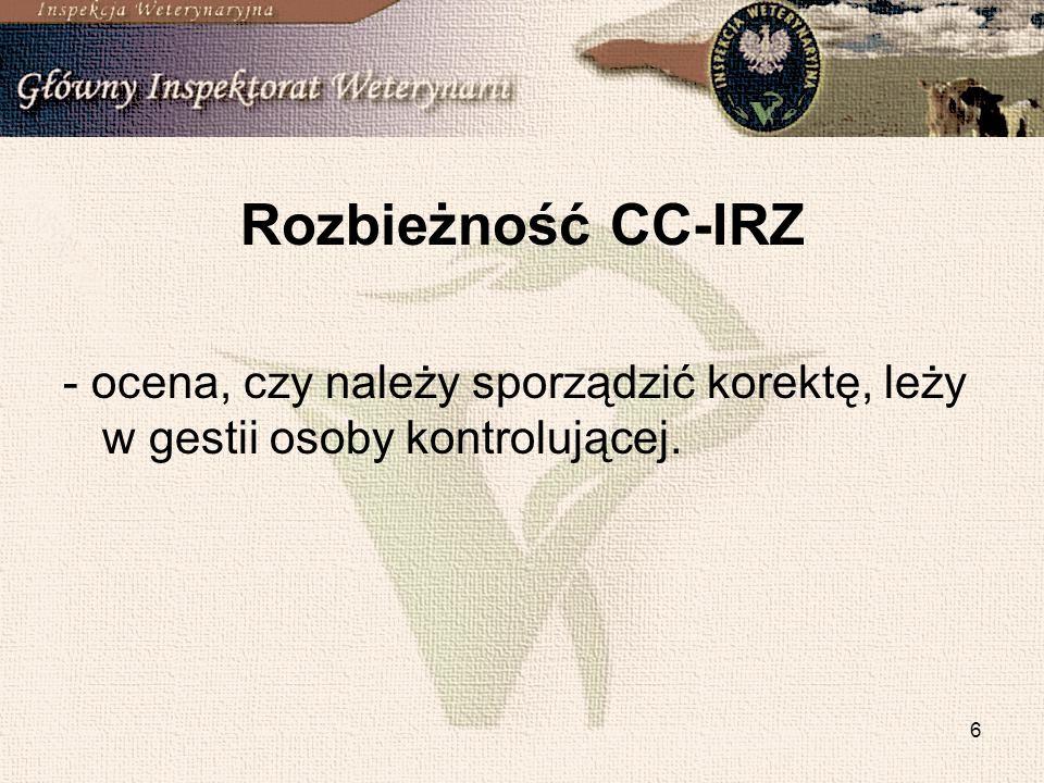 6 Rozbieżność CC-IRZ - ocena, czy należy sporządzić korektę, leży w gestii osoby kontrolującej.