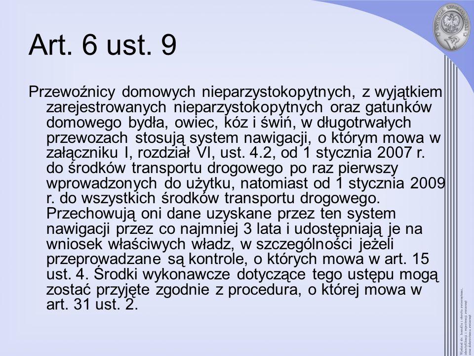 Art. 6 ust. 9 Przewoźnicy domowych nieparzystokopytnych, z wyjątkiem zarejestrowanych nieparzystokopytnych oraz gatunków domowego bydła, owiec, kóz i
