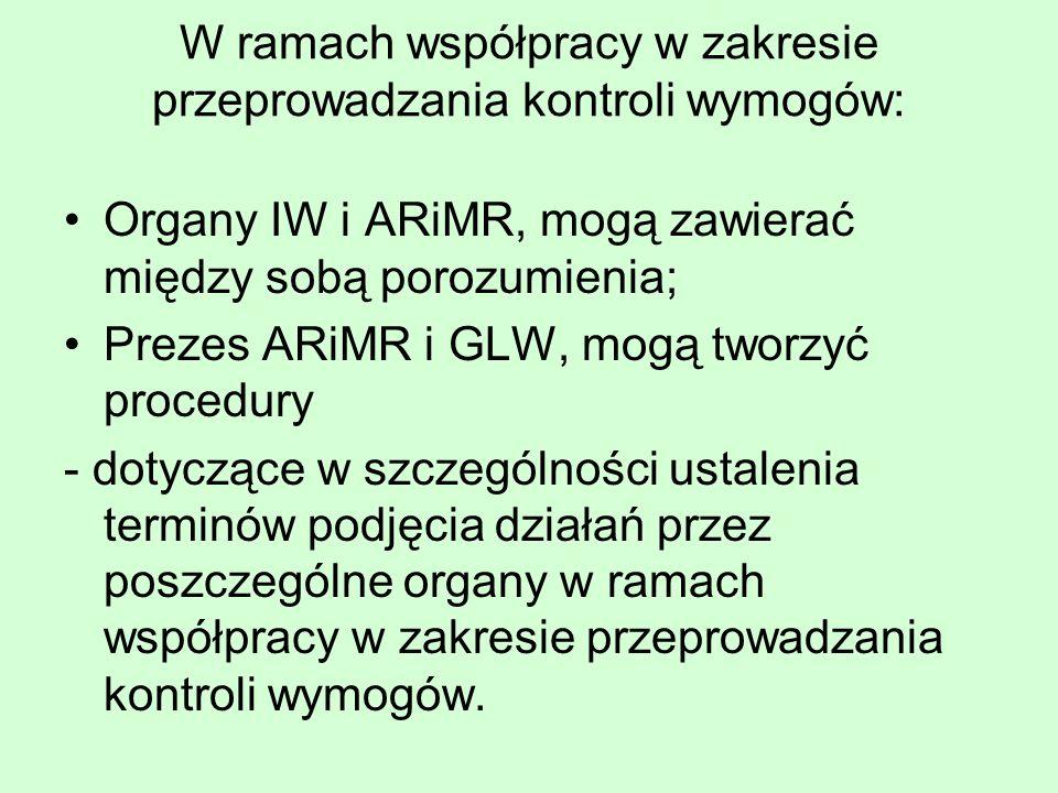 W ramach współpracy w zakresie przeprowadzania kontroli wymogów: Organy IW i ARiMR, mogą zawierać między sobą porozumienia; Prezes ARiMR i GLW, mogą tworzyć procedury - dotyczące w szczególności ustalenia terminów podjęcia działań przez poszczególne organy w ramach współpracy w zakresie przeprowadzania kontroli wymogów.