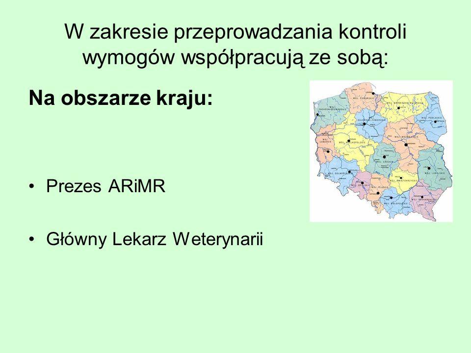 W zakresie przeprowadzania kontroli wymogów współpracują ze sobą: Na obszarze kraju: Prezes ARiMR Główny Lekarz Weterynarii