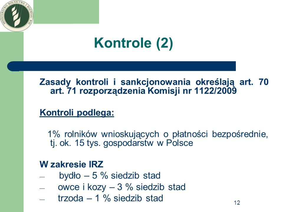12 Kontrole (2) Zasady kontroli i sankcjonowania określają art. 70 art. 71 rozporządzenia Komisji nr 1122/2009 Kontroli podlega: 1% rolników wnioskują