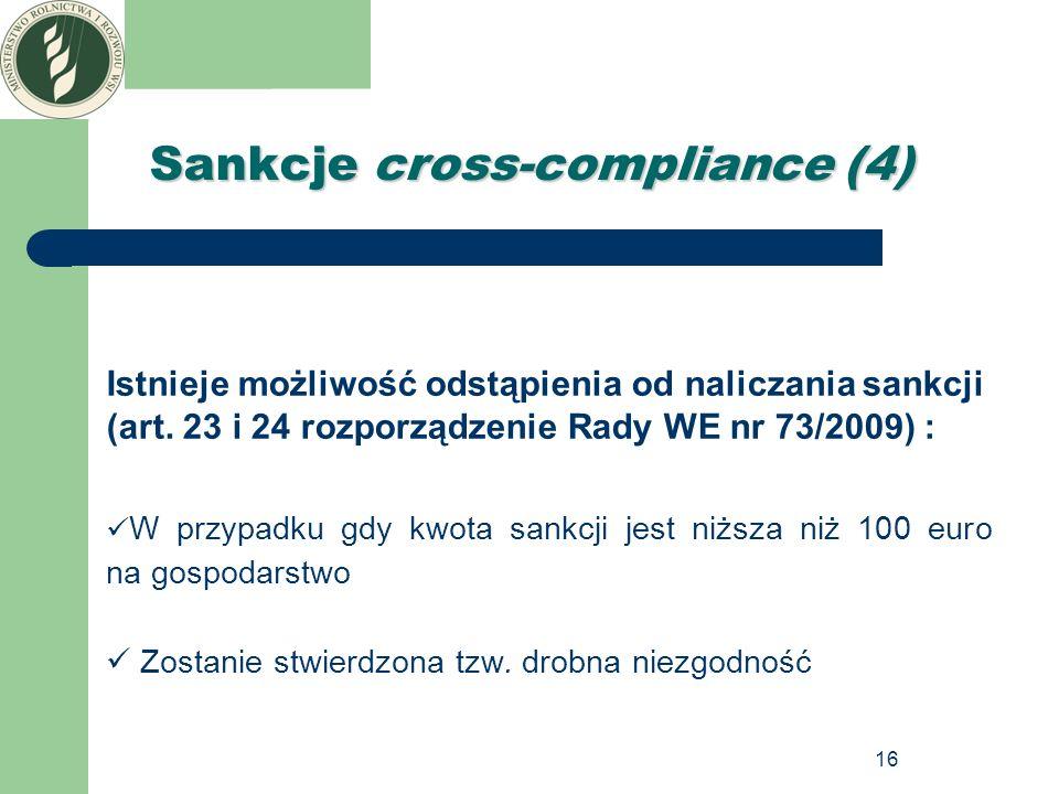 16 Sankcje cross-compliance (4) Istnieje możliwość odstąpienia od naliczania sankcji (art. 23 i 24 rozporządzenie Rady WE nr 73/2009) : W przypadku gd