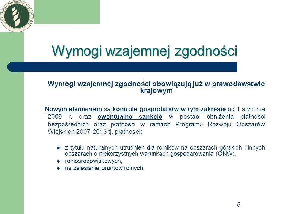 5 Wymogi wzajemnej zgodności Wymogi wzajemnej zgodności obowiązują już w prawodawstwie krajowym Nowym elementem są kontrole gospodarstw w tym zakresie