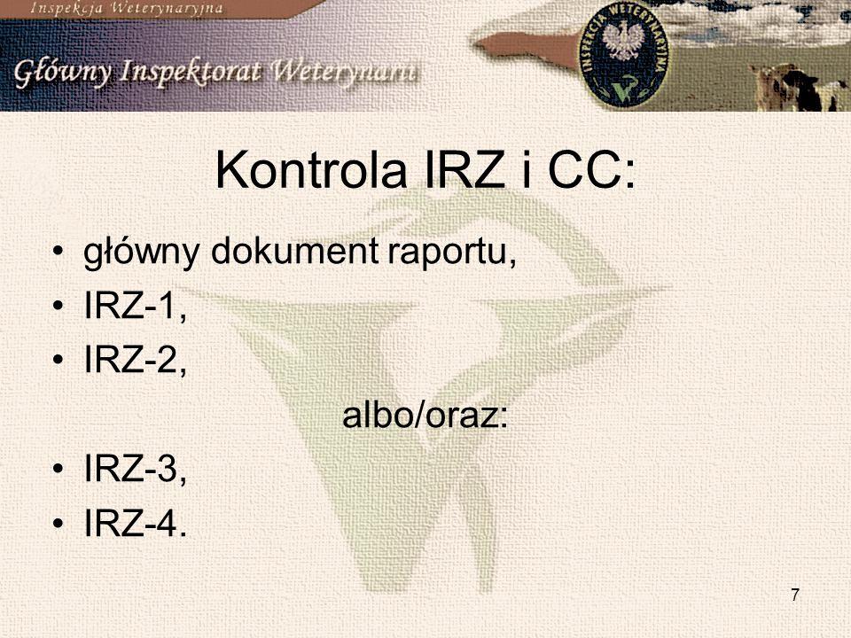 8 Kontrola sprawdzająca: główny dokument raportu, IRZ-6 – jeden dla każdej siedziby stada albo (w przypadku KSN) główny dokument raportu, IRZ-1, IRZ-2 i IRZ-6.