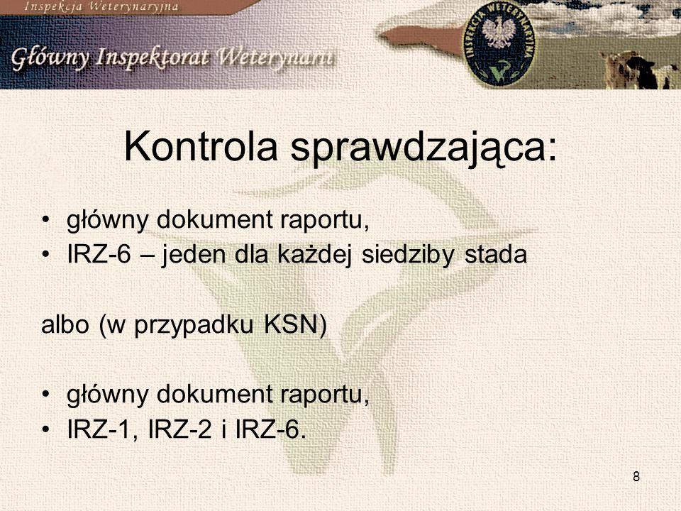 8 Kontrola sprawdzająca: główny dokument raportu, IRZ-6 – jeden dla każdej siedziby stada albo (w przypadku KSN) główny dokument raportu, IRZ-1, IRZ-2