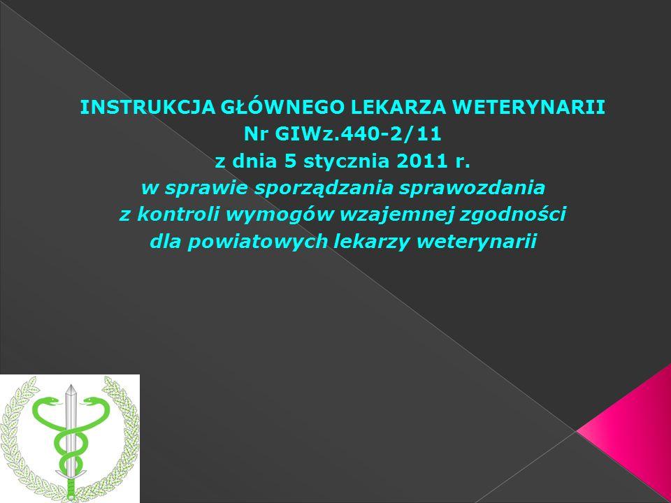 INSTRUKCJA GŁÓWNEGO LEKARZA WETERYNARII Nr GIWz.440-2/11 z dnia 5 stycznia 2011 r. w sprawie sporządzania sprawozdania z kontroli wymogów wzajemnej zg