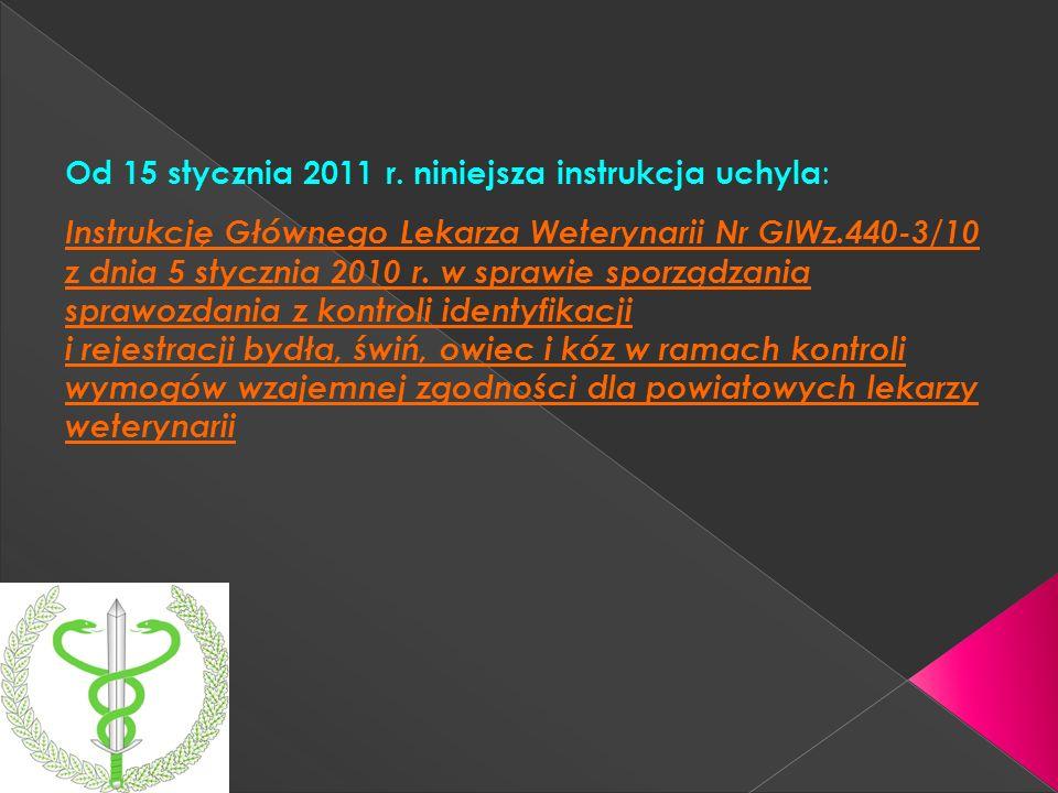 Od 15 stycznia 2011 r. niniejsza instrukcja uchyla : Instrukcję Głównego Lekarza Weterynarii Nr GIWz.440-3/10 z dnia 5 stycznia 2010 r. w sprawie spor