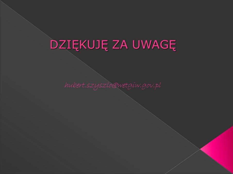 hubert.szyszlo@wetgiw.gov.pl DZIĘKUJĘ ZA UWAGĘ