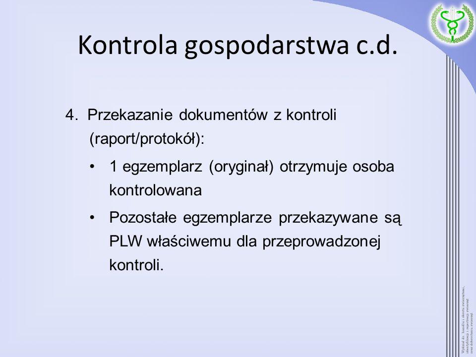 Kontrola gospodarstwa c.d. 4. Przekazanie dokumentów z kontroli (raport/protokół): 1 egzemplarz (oryginał) otrzymuje osoba kontrolowana Pozostałe egze