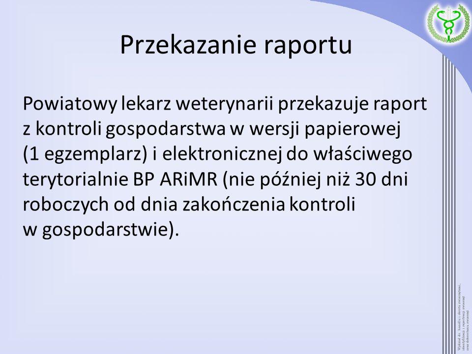 Przekazanie raportu Powiatowy lekarz weterynarii przekazuje raport z kontroli gospodarstwa w wersji papierowej (1 egzemplarz) i elektronicznej do właś