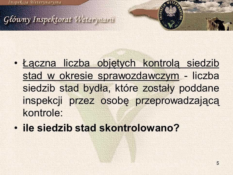 5 Łączna liczba objętych kontrolą siedzib stad w okresie sprawozdawczym - liczba siedzib stad bydła, które zostały poddane inspekcji przez osobę przeprowadzającą kontrole: ile siedzib stad skontrolowano?