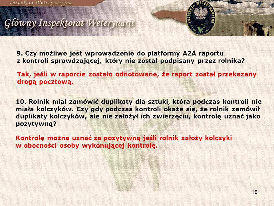 18 9. Czy możliwe jest wprowadzenie do platformy A2A raportu z kontroli sprawdzającej, który nie został podpisany przez rolnika? Tak, jeśli w raporcie