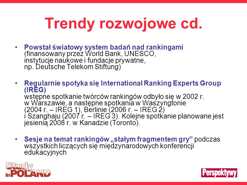 Trendy rozwojowe cd. Powstał światowy system badań nad rankingami (finansowany przez World Bank, UNESCO, instytucje naukowe i fundacje prywatne, np. D