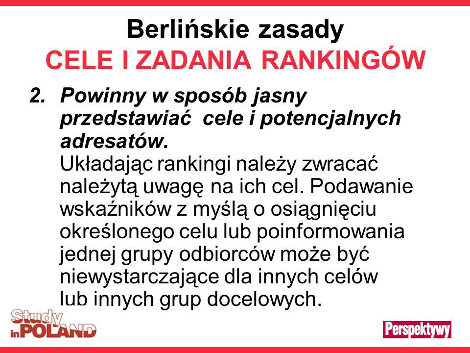 Berlińskie zasady CELE I ZADANIA RANKINGÓW 2.Powinny w sposób jasny przedstawiać cele i potencjalnych adresatów. Układając rankingi należy zwracać nal