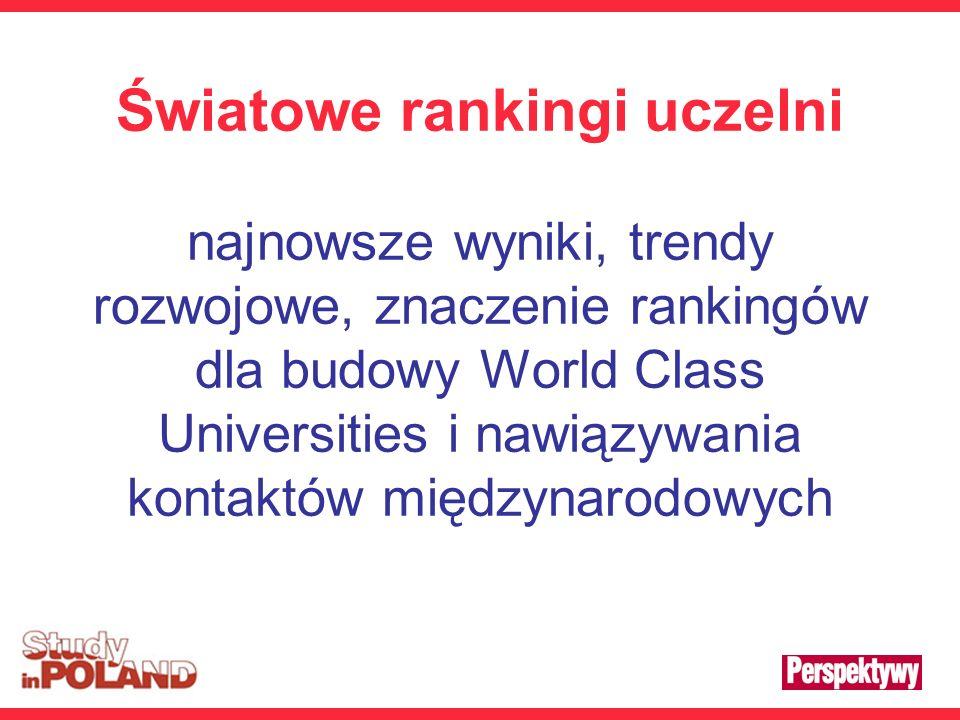 Światowe rankingi uczelni najnowsze wyniki, trendy rozwojowe, znaczenie rankingów dla budowy World Class Universities i nawiązywania kontaktów międzynarodowych
