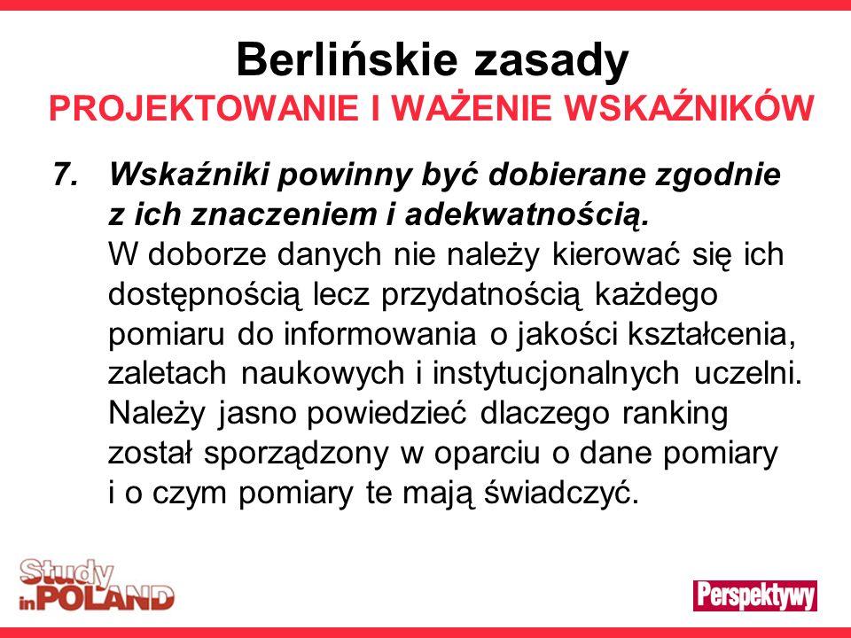 Berlińskie zasady PROJEKTOWANIE I WAŻENIE WSKAŹNIKÓW 7.Wskaźniki powinny być dobierane zgodnie z ich znaczeniem i adekwatnością. W doborze danych nie