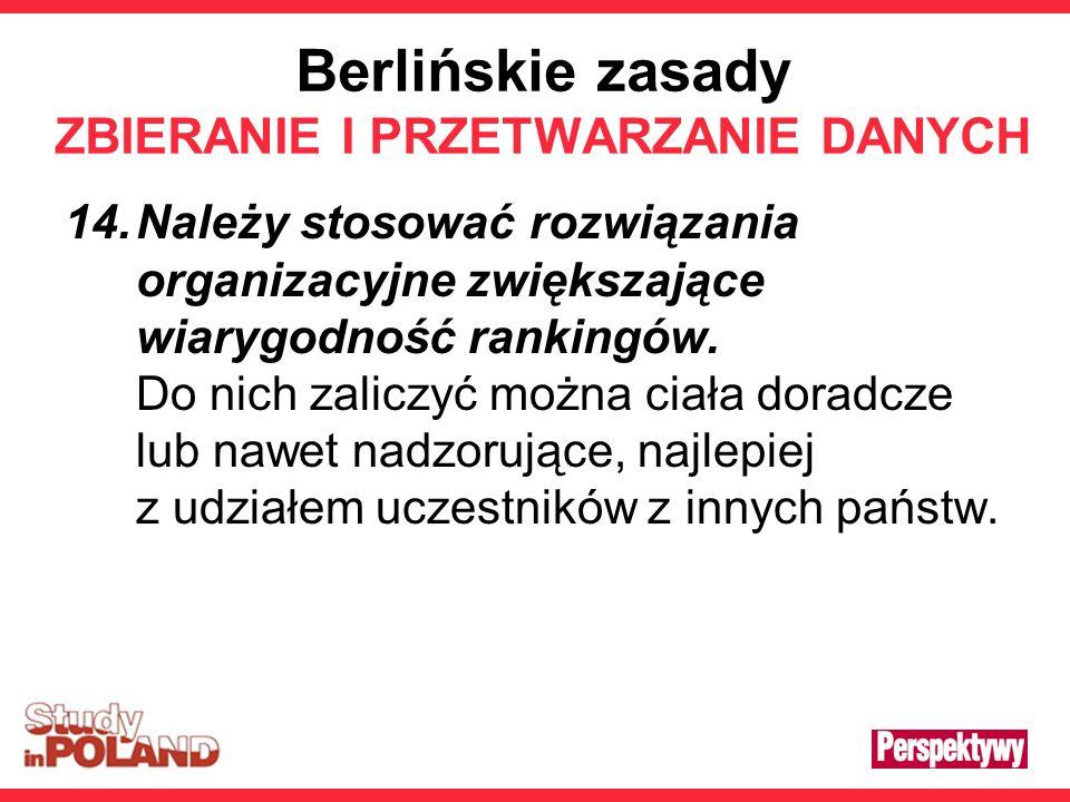 Berlińskie zasady ZBIERANIE I PRZETWARZANIE DANYCH 14.Należy stosować rozwiązania organizacyjne zwiększające wiarygodność rankingów. Do nich zaliczyć
