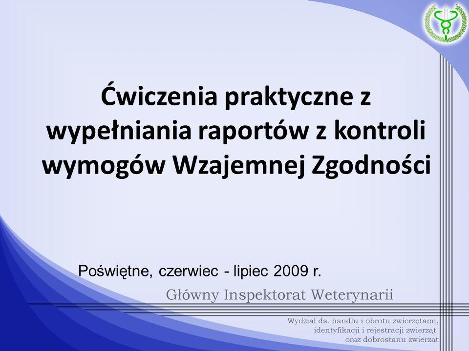 Ćwiczenia praktyczne z wypełniania raportów z kontroli wymogów Wzajemnej Zgodności Poświętne, czerwiec - lipiec 2009 r.