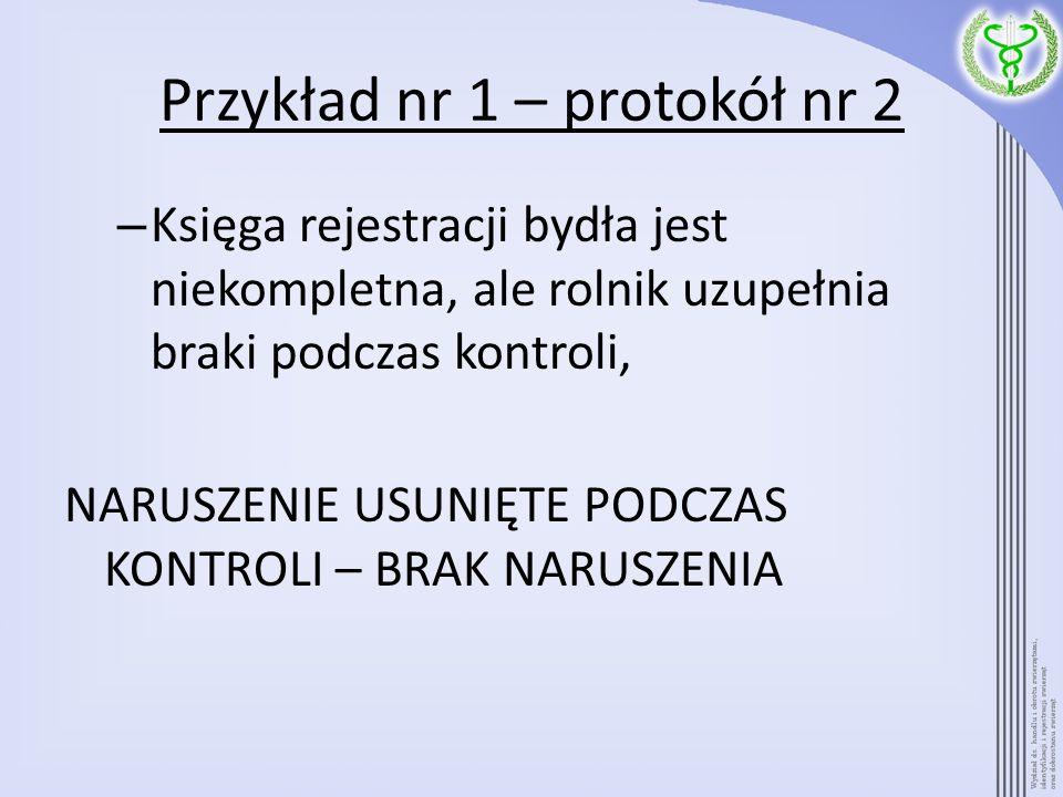 Przykład nr 1 – protokół nr 2 – Księga rejestracji bydła jest niekompletna, ale rolnik uzupełnia braki podczas kontroli, NARUSZENIE USUNIĘTE PODCZAS K