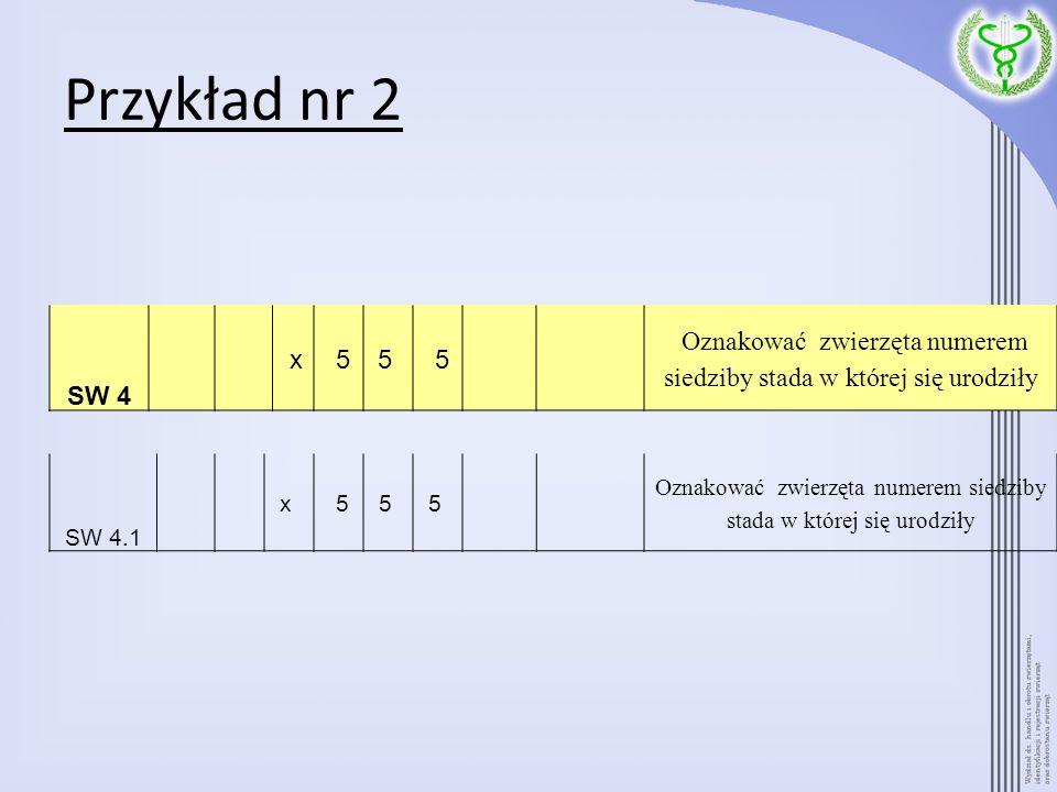 Przykład nr 2 SW 4 x 55 5 Oznakować zwierzęta numerem siedziby stada w której się urodziły SW 4.1 x 55 5 Oznakować zwierzęta numerem siedziby stada w