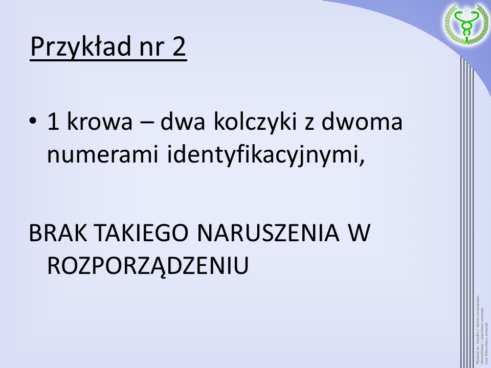 Przykład nr 2 1 krowa – dwa kolczyki z dwoma numerami identyfikacyjnymi, BRAK TAKIEGO NARUSZENIA W ROZPORZĄDZENIU
