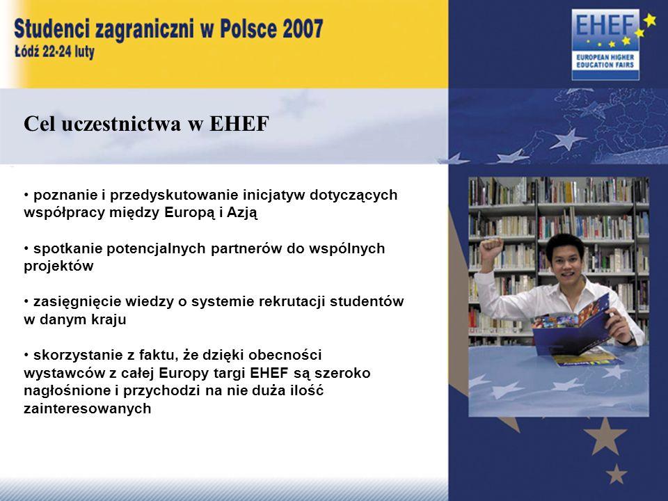 Cel uczestnictwa w EHEF poznanie i przedyskutowanie inicjatyw dotyczących współpracy między Europą i Azją spotkanie potencjalnych partnerów do wspólnych projektów zasięgnięcie wiedzy o systemie rekrutacji studentów w danym kraju skorzystanie z faktu, że dzięki obecności wystawców z całej Europy targi EHEF są szeroko nagłośnione i przychodzi na nie duża ilość zainteresowanych